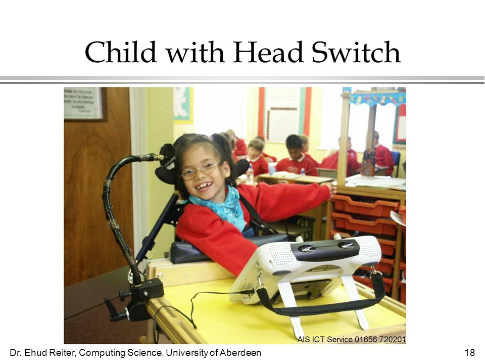 Dr. Ehud Reiter, Computing Science, University of Aberdeen18 Child with Head Switch