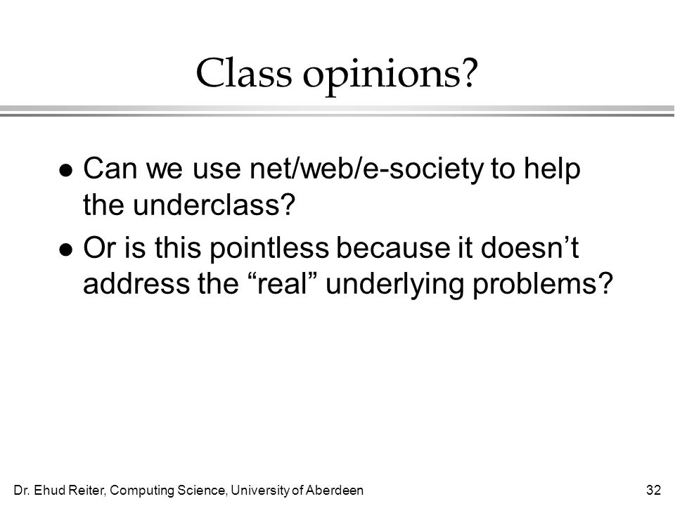 Dr. Ehud Reiter, Computing Science, University of Aberdeen32 Class opinions.