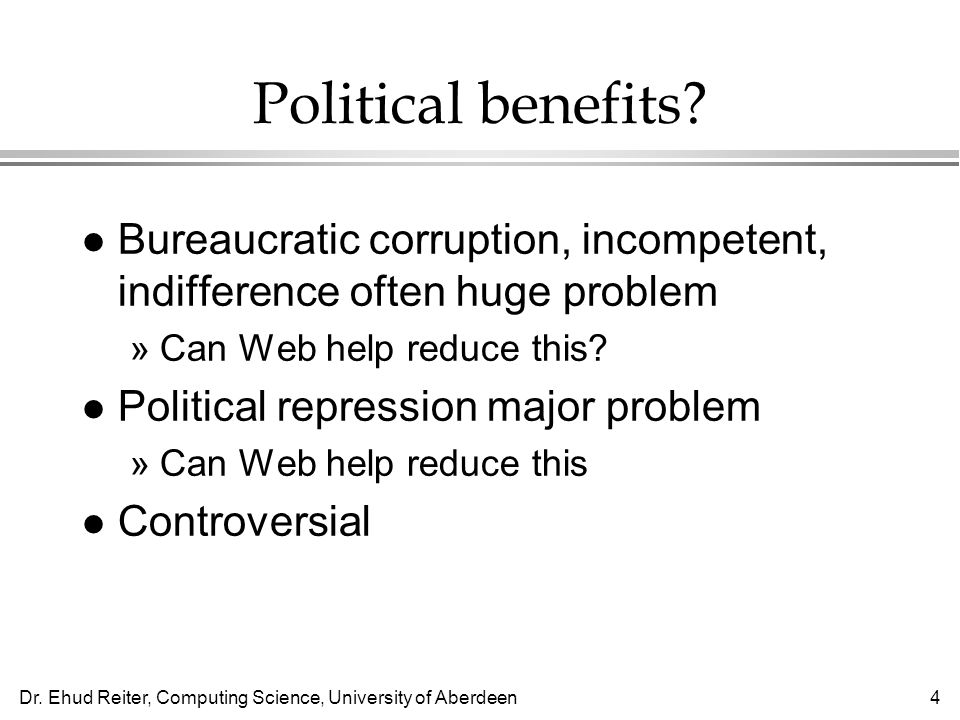 Dr. Ehud Reiter, Computing Science, University of Aberdeen4 Political benefits.