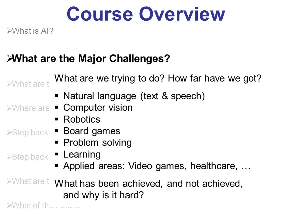 Course Overview  What is AI. What are the Major Challenges.