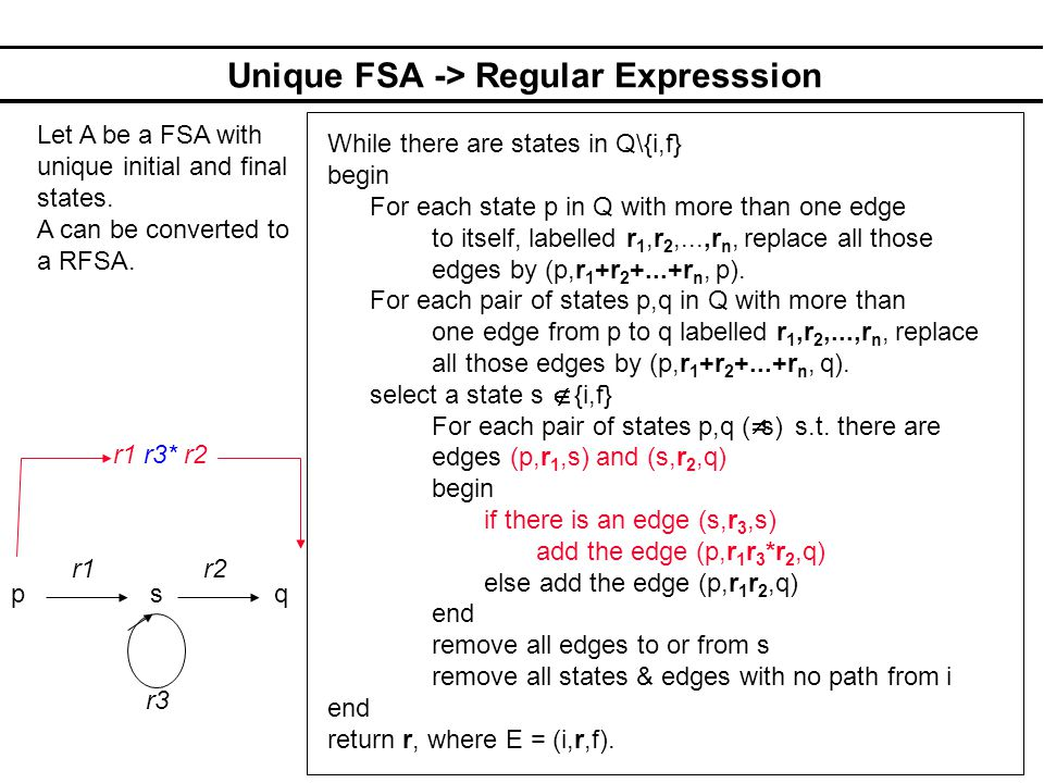 Unique FSA -> Regular Expresssion Let A be a FSA with unique initial and final states. A can be converted to a RFSA. While there are states in Q\{i,f}