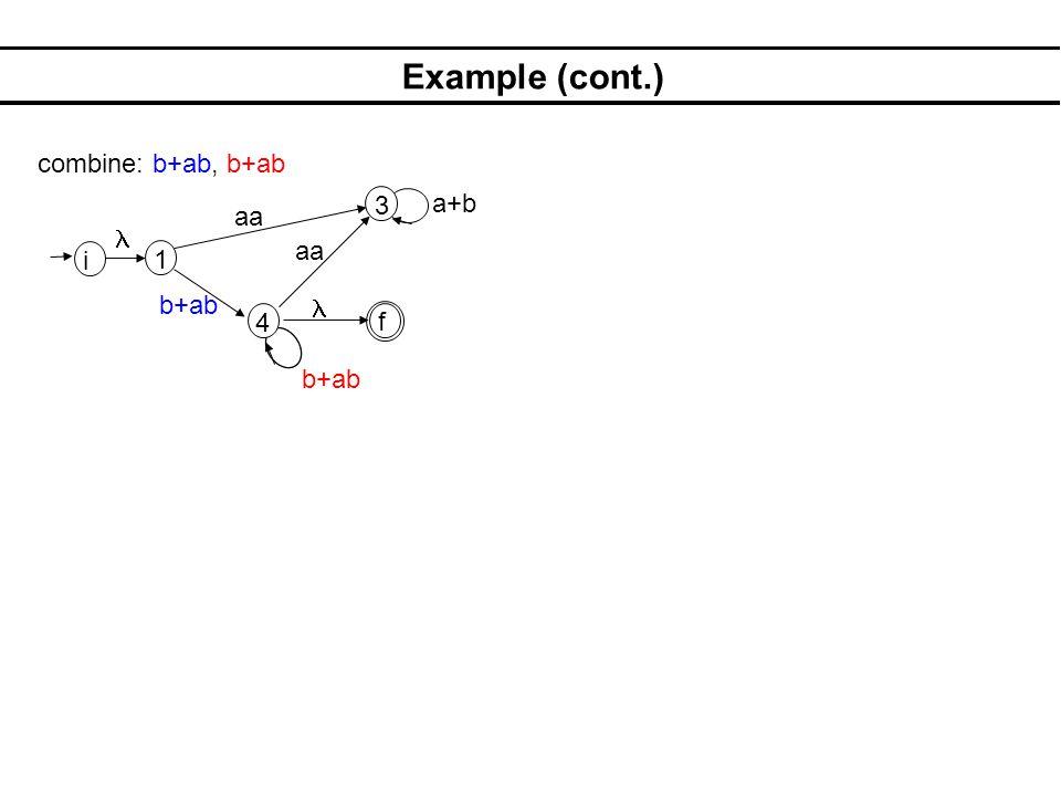 Example (cont.) 1 3 4 aa b+ab aa a+b i f combine: b+ab, b+ab