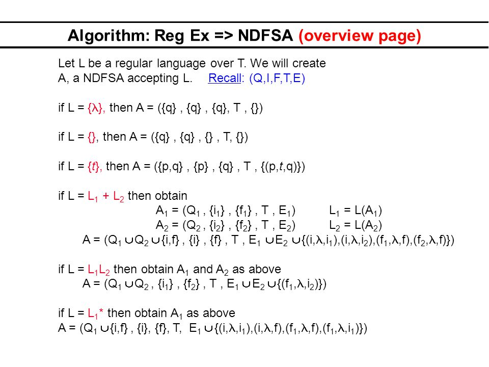Algorithm: Reg Ex => NDFSA (overview page) Let L be a regular language over T. We will create A, a NDFSA accepting L. Recall: (Q,I,F,T,E) if L = { },