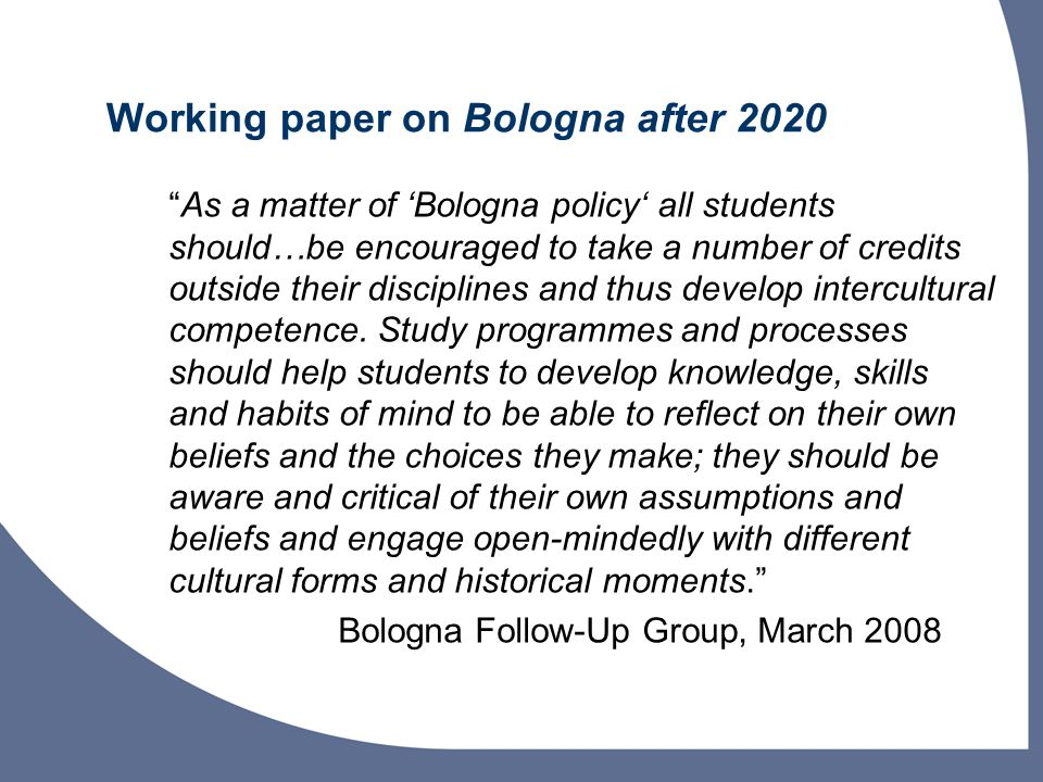 Working paper on Bologna after 2020 As a matter of 'Bologna policy' all students should…be encouraged to take a number of credits outside their disciplines and thus develop intercultural competence.