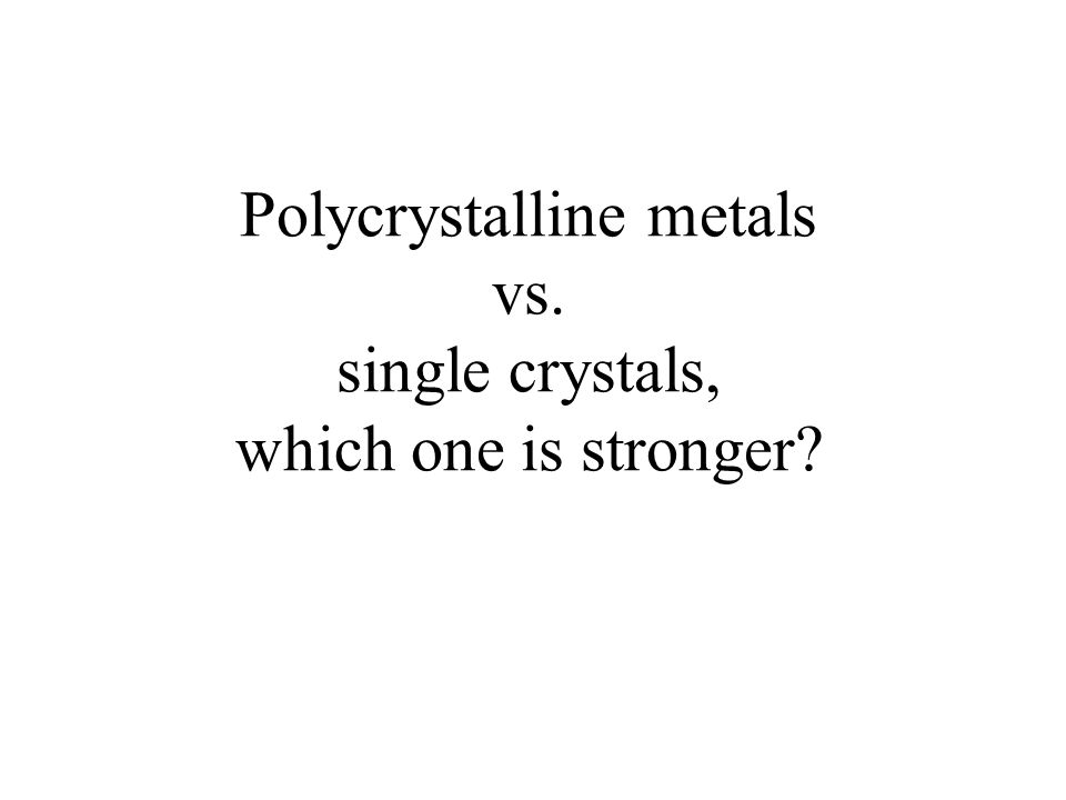 Polycrystalline metals vs. single crystals, which one is stronger?