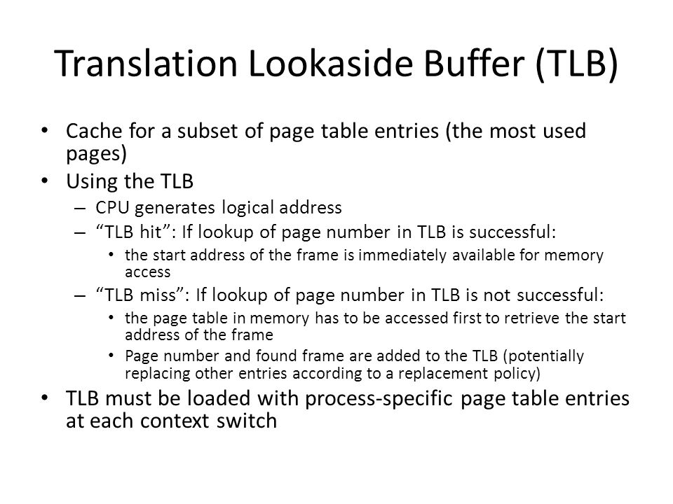 """Translation Lookaside Buffer (TLB) Cache for a subset of page table entries (the most used pages) Using the TLB – CPU generates logical address – """"TLB"""
