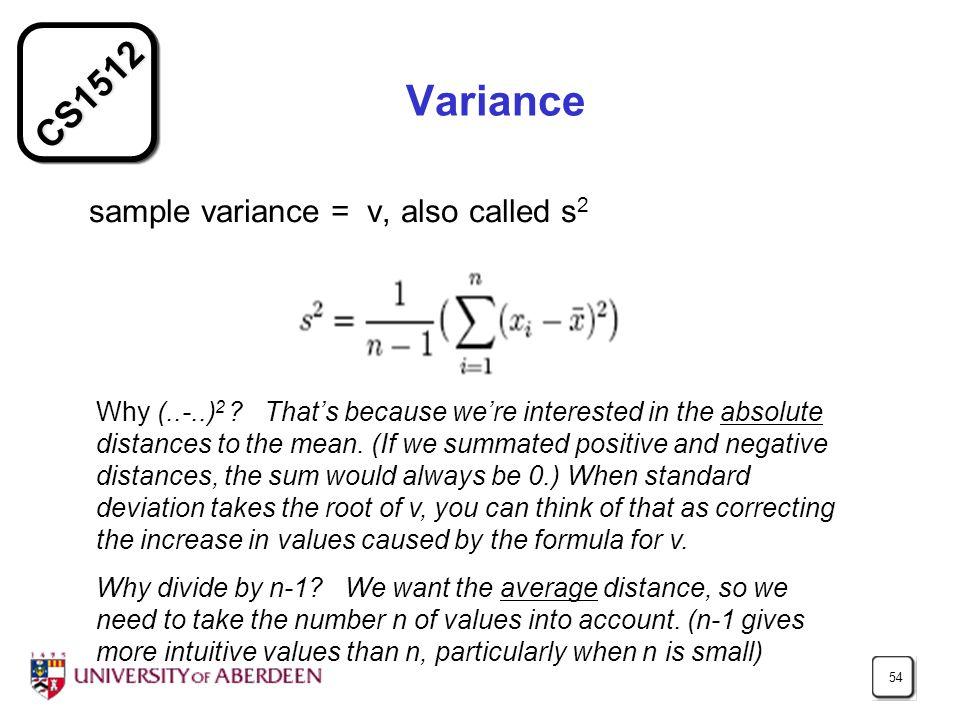 CS1512 54 Variance sample variance = v, also called s 2 Why (..-..) 2 .