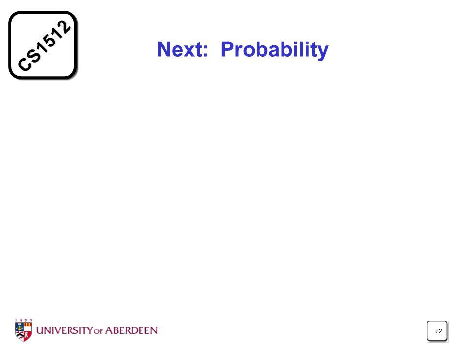 CS1512 72 Next: Probability