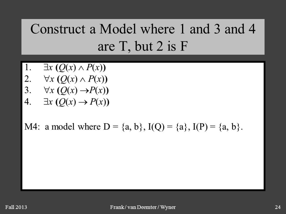 Fall 2013Frank / van Deemter / Wyner24 Construct a Model where 1 and 3 and 4 are T, but 2 is F 1.