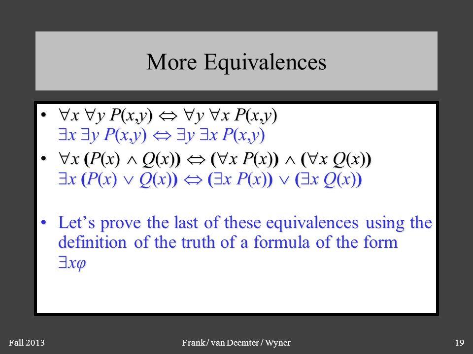 Fall 2013Frank / van Deemter / Wyner19 More Equivalences  x  y P(x,y)   y  x P(x,y)  x  y P(x,y)   y  x P(x,y)  x  y P(x,y)   y  x P(x,