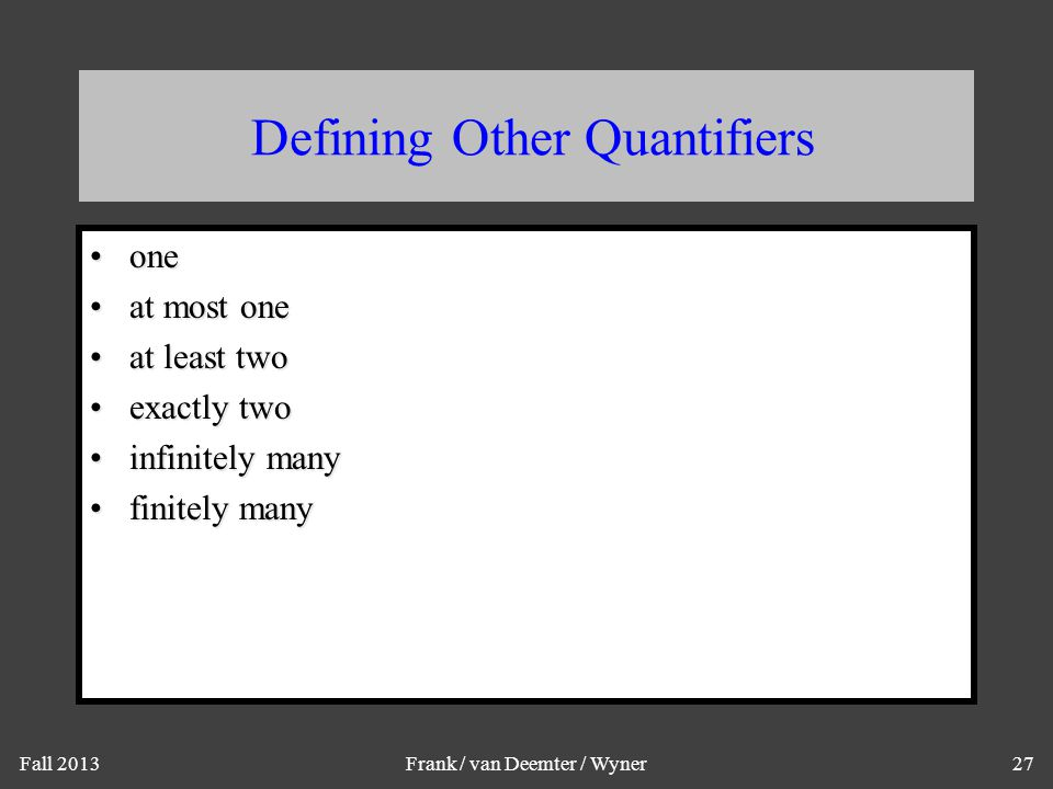Fall 2013Frank / van Deemter / Wyner27 Defining Other Quantifiers oneone at most oneat most one at least twoat least two exactly twoexactly two infini