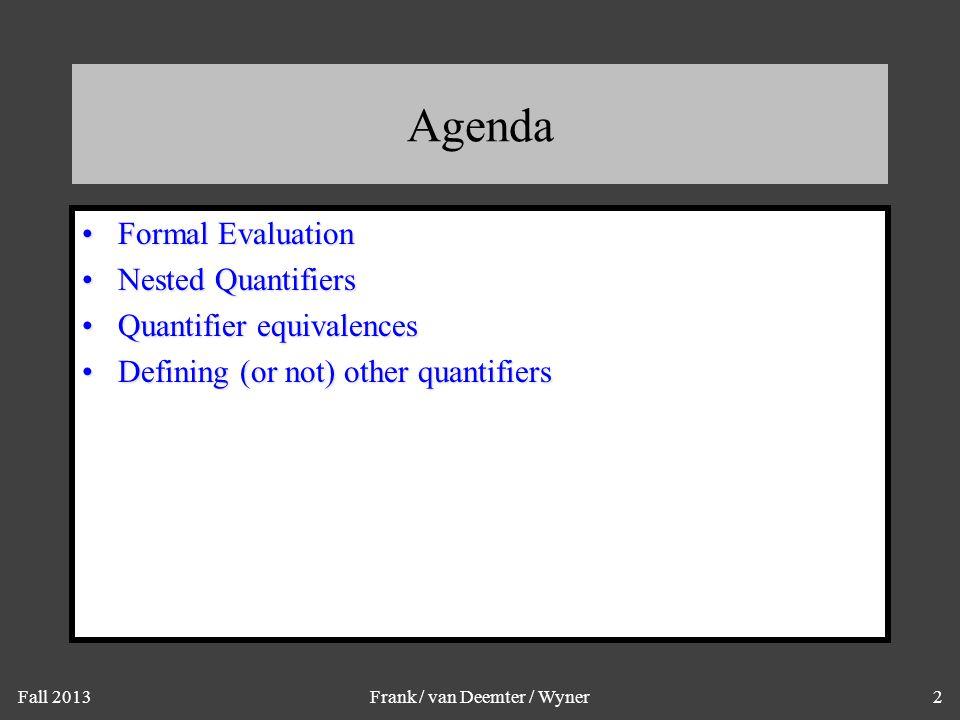 Fall 2013Frank / van Deemter / Wyner2 Agenda Formal EvaluationFormal Evaluation Nested QuantifiersNested Quantifiers Quantifier equivalencesQuantifier