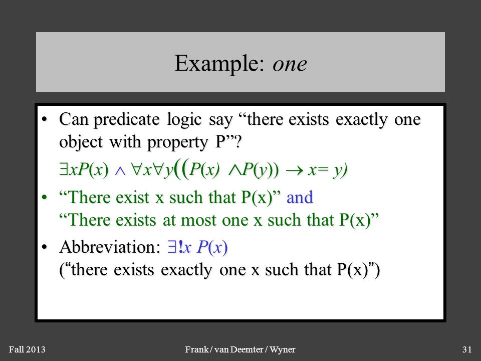 """Fall 2013Frank / van Deemter / Wyner31 Example: one Can predicate logic say """"there exists exactly one object with property P""""?  xP(x)   x  y (( P("""