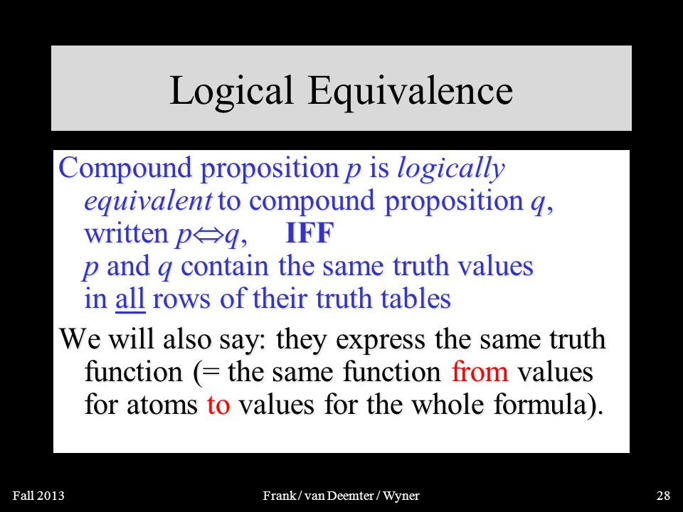 Propositional Equivalence Two syntactically (i.e., textually) different compound propositions may be semantically identical (i.e., have the same meaning).