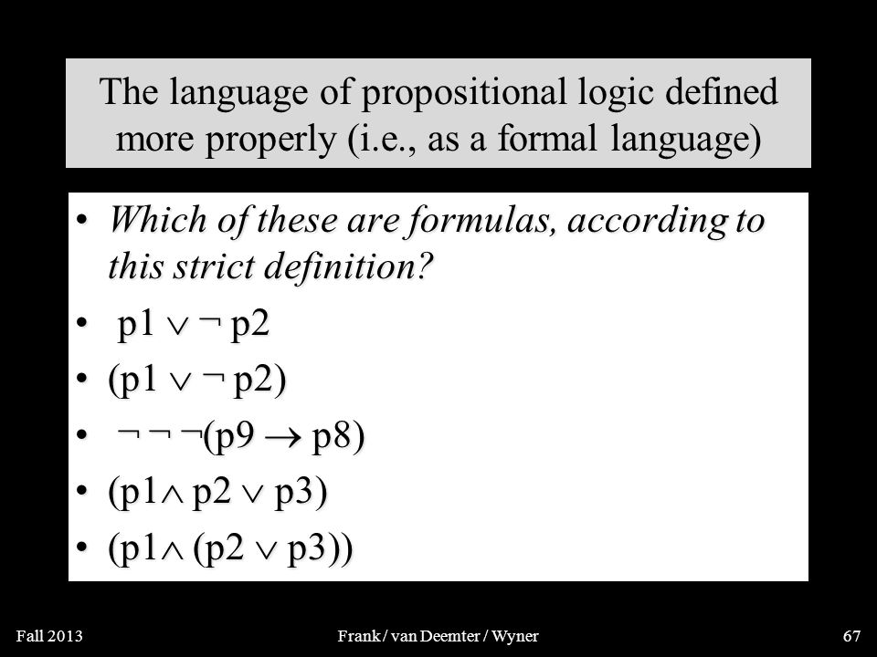 The language of propositional logic defined more properly (i.e., as a formal language) Atoms: p1, p2, p3,..Atoms: p1, p2, p3,..