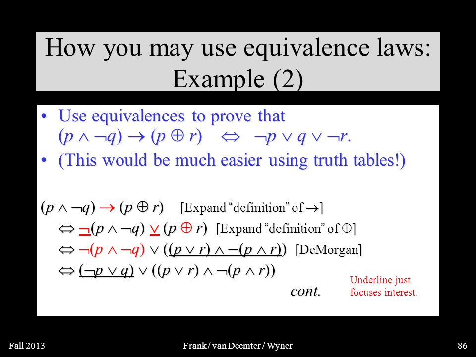 How you may use equivalence laws: Example (1)  (  r   s)  (De Morgan)  (  r   s)  (De Morgan)  r   s  (Commutativity)  s   r  (2x Double Negation) s  r.s  r.s  r.s  r.