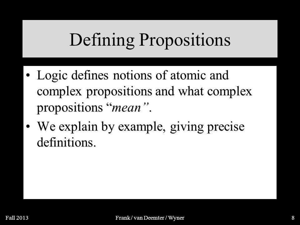 Propositions in Propositional Logic Atoms: p, q, r, … (Corresponds with simple English sentences, e.g.
