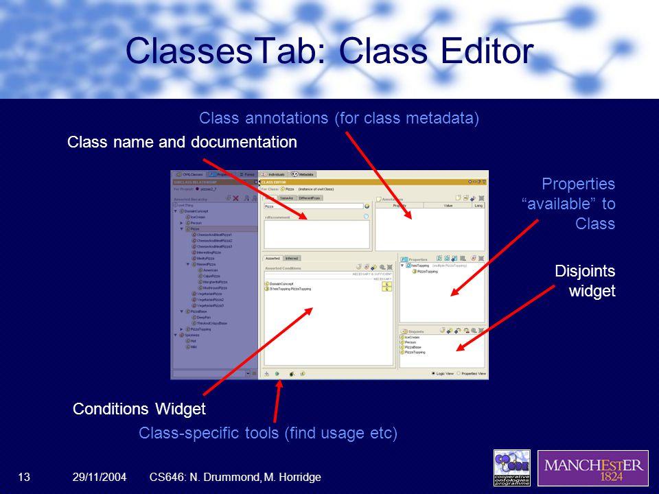 "29/11/2004CS646: N. Drummond, M. Horridge13 ClassesTab: Class Editor Class annotations (for class metadata) Class name and documentation Properties ""a"