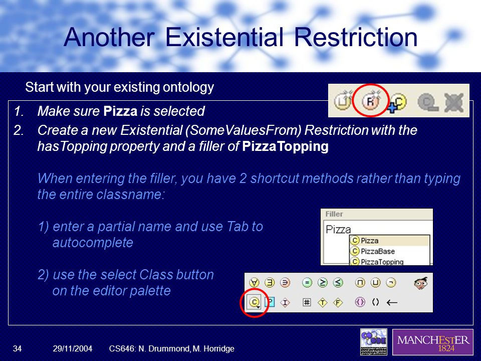 29/11/2004CS646: N. Drummond, M. Horridge34 Another Existential Restriction 1.Make sure Pizza is selected 2.Create a new Existential (SomeValuesFrom)