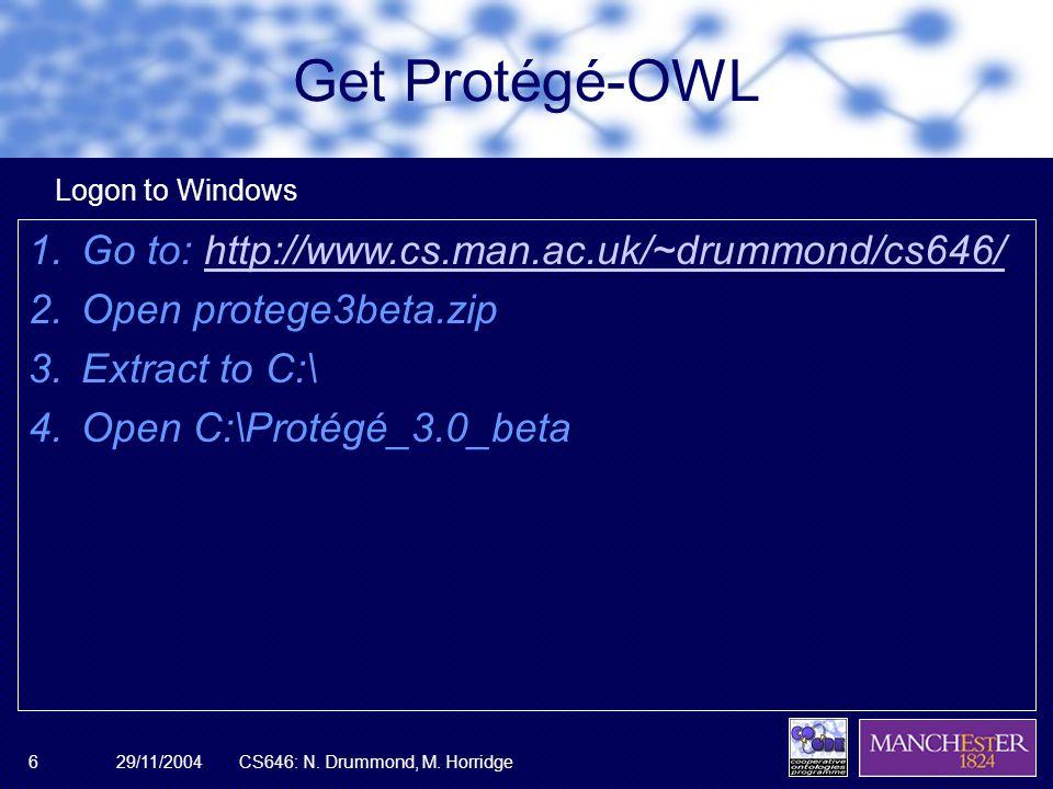 29/11/2004CS646: N. Drummond, M. Horridge6 Get Protégé-OWL 1.Go to: http://www.cs.man.ac.uk/~drummond/cs646/http://www.cs.man.ac.uk/~drummond/cs646/ 2