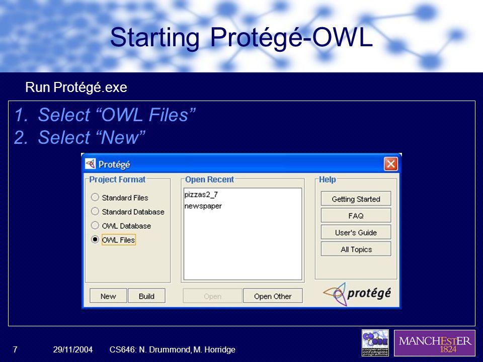 "29/11/2004CS646: N. Drummond, M. Horridge7 Starting Protégé-OWL 1.Select ""OWL Files"" 2.Select ""New"" Run Protégé.exe"