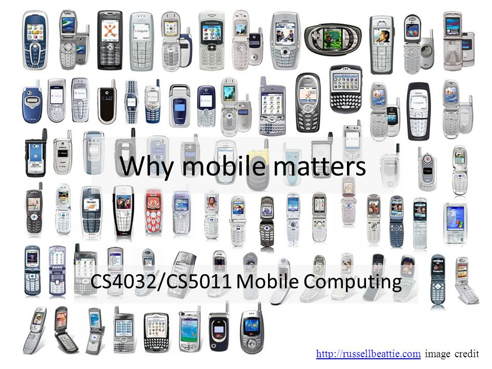 Why mobile matters CS4032/CS5011 Mobile Computing http://russellbeattie.comhttp://russellbeattie.com image credit
