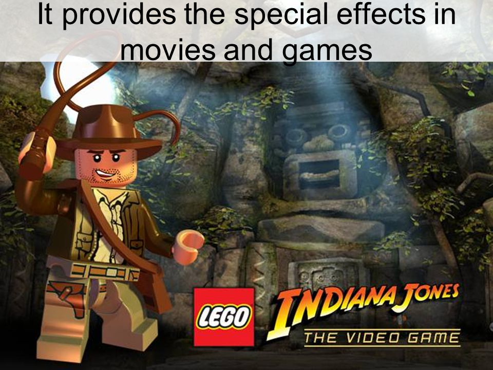 It provides the special effects in movies and games