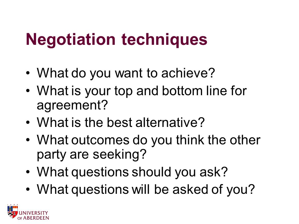 Negotiation techniques What do you want to achieve.