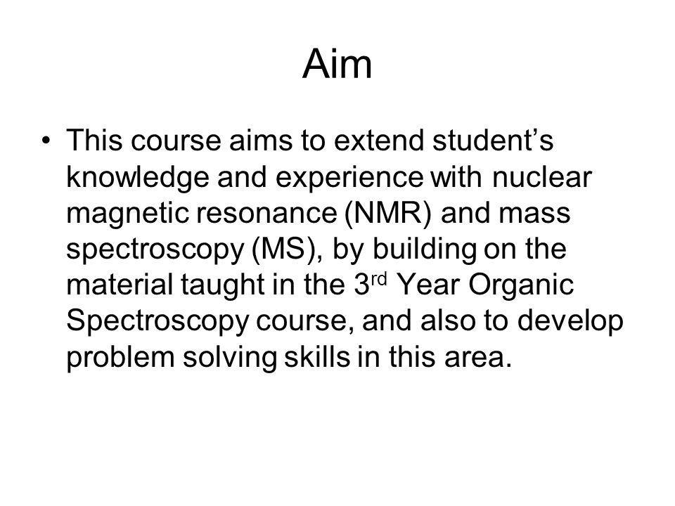 Learning Outcomes By the end of this course you should be able to: Assign 1 H and 13 C NMR spectra of organic molecules.