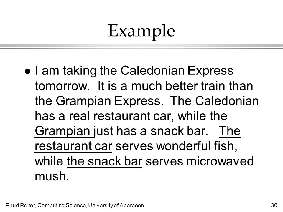 Ehud Reiter, Computing Science, University of Aberdeen30 Example l I am taking the Caledonian Express tomorrow.