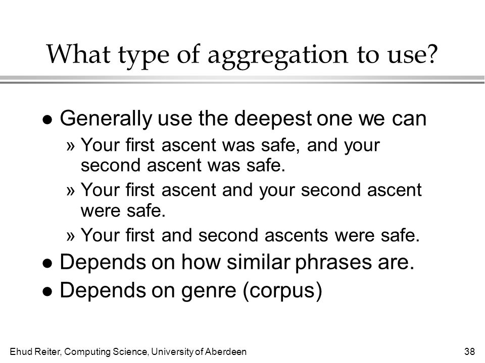 Ehud Reiter, Computing Science, University of Aberdeen38 What type of aggregation to use.