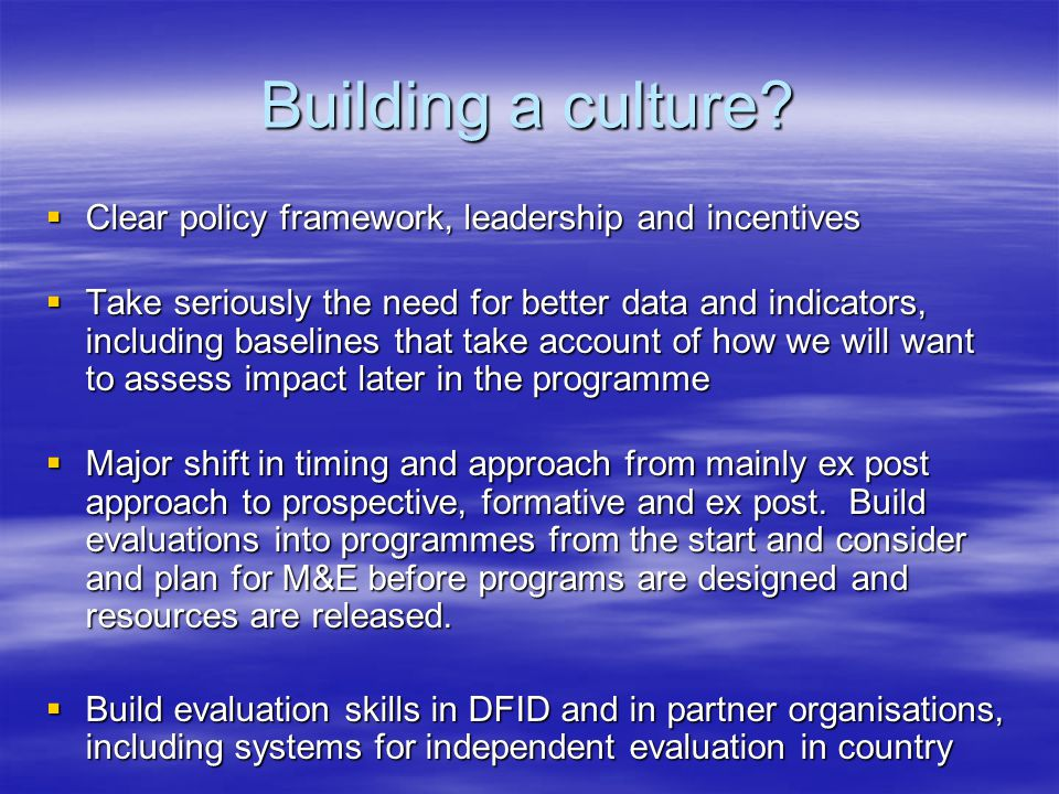 Lessons and challenges (1)  Shift to operational ownership of evaluations has major benefits on relevance, design, scope to measure impact and potential for lesson learning by decision makers  More decentralised approach places big demands on skills and requires thought on quality standards and continuous professional development  Creates risks around strategic focus and requires central mechanisms (led by policy teams) for lesson learning across the whole organisation (as opposed to within programs)