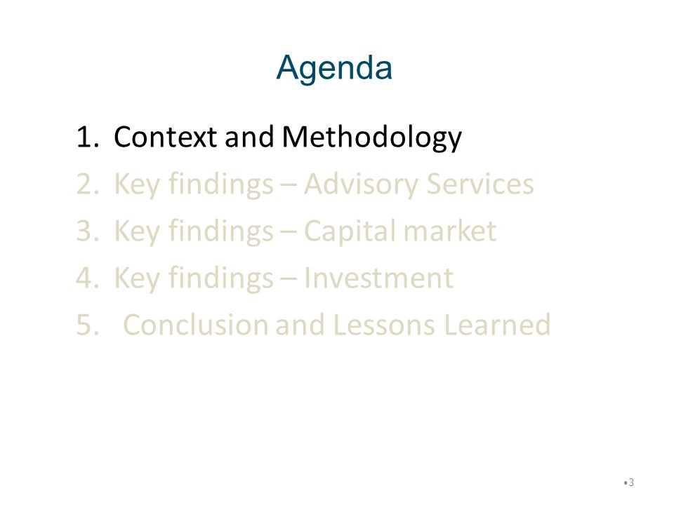 Agenda 1.Context and Methodology 2.Key findings – Advisory Services 3.Key findings – Capital market 4.Key findings – Investment 5. Conclusion and Less