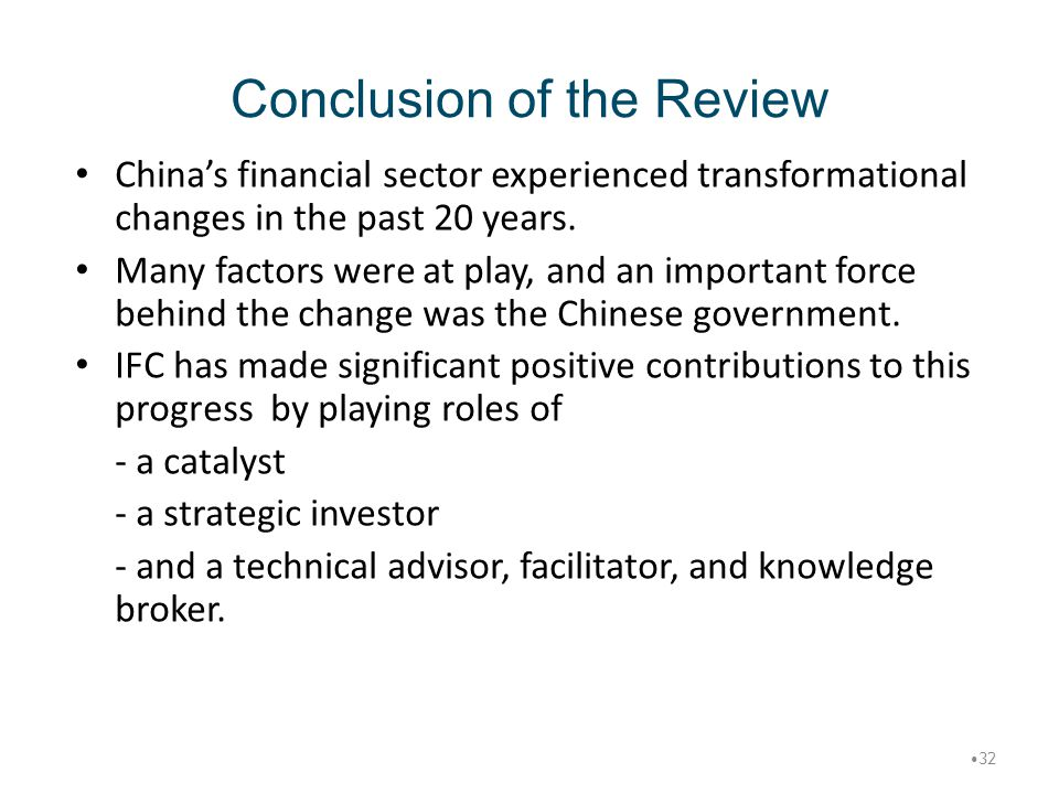Conclusion of the Review China's financial sector experienced transformational changes in the past 20 years. Many factors were at play, and an importa