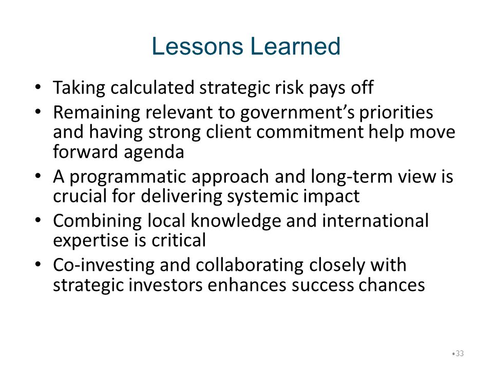 Lessons Learned Taking calculated strategic risk pays off Remaining relevant to government's priorities and having strong client commitment help move
