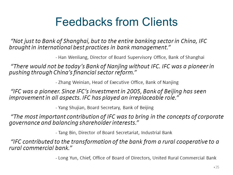 """Feedbacks from Clients """"Not just to Bank of Shanghai, but to the entire banking sector in China, IFC brought in international best practices in bank m"""