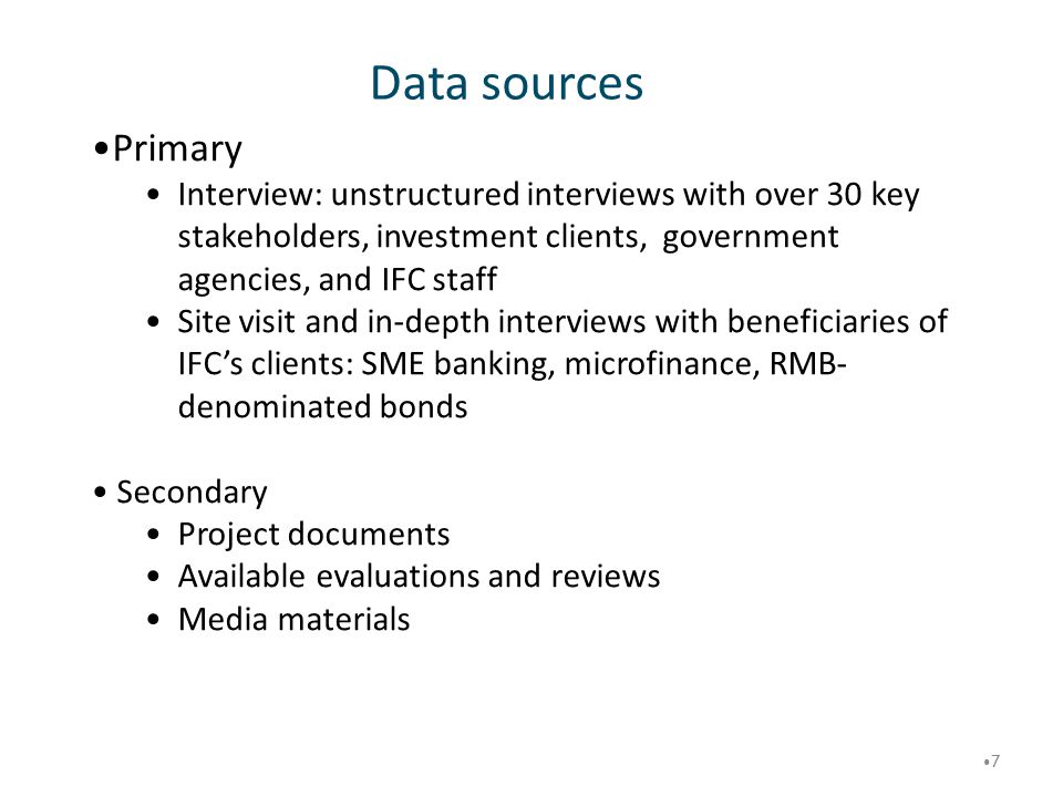 Data sources 7 Primary Interview: unstructured interviews with over 30 key stakeholders, investment clients, government agencies, and IFC staff Site v