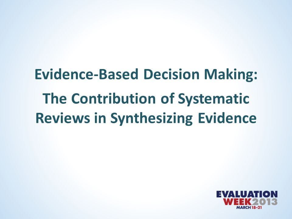 Evidence-Based Decision Making: The Contribution of Systematic Reviews in Synthesizing Evidence