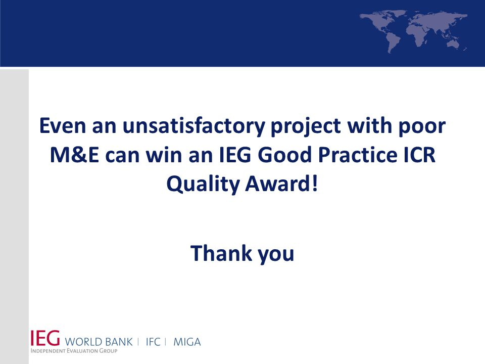 Even an unsatisfactory project with poor M&E can win an IEG Good Practice ICR Quality Award.