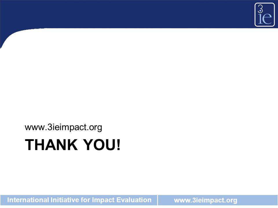 www.3ieimpact.org International Initiative for Impact Evaluation THANK YOU! www.3ieimpact.org