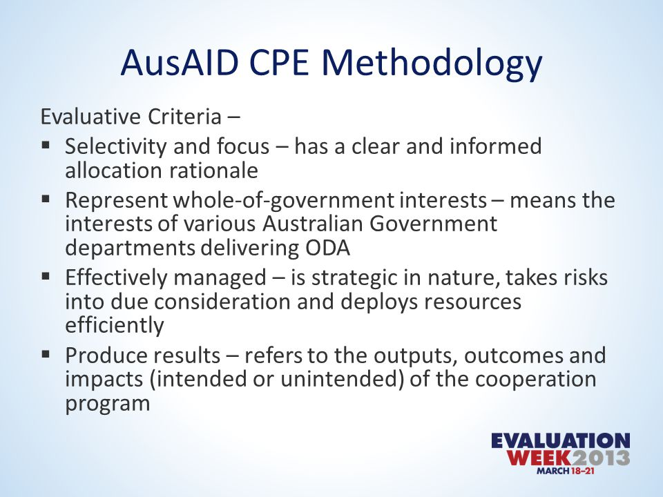 AusAID CPE Methodology Evaluative Criteria –  Selectivity and focus – has a clear and informed allocation rationale  Represent whole-of-government i