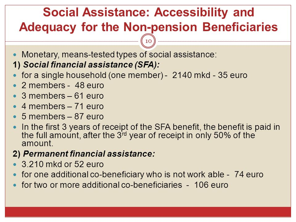 Social Assistance: Accessibility and Adequacy for the Non-pension Beneficiaries 10 Monetary, means-tested types of social assistance: 1) Social financ