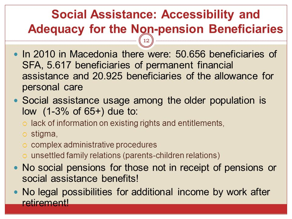 Social Assistance: Accessibility and Adequacy for the Non-pension Beneficiaries 12 In 2010 in Macedonia there were: 50.656 beneficiaries of SFA, 5.617
