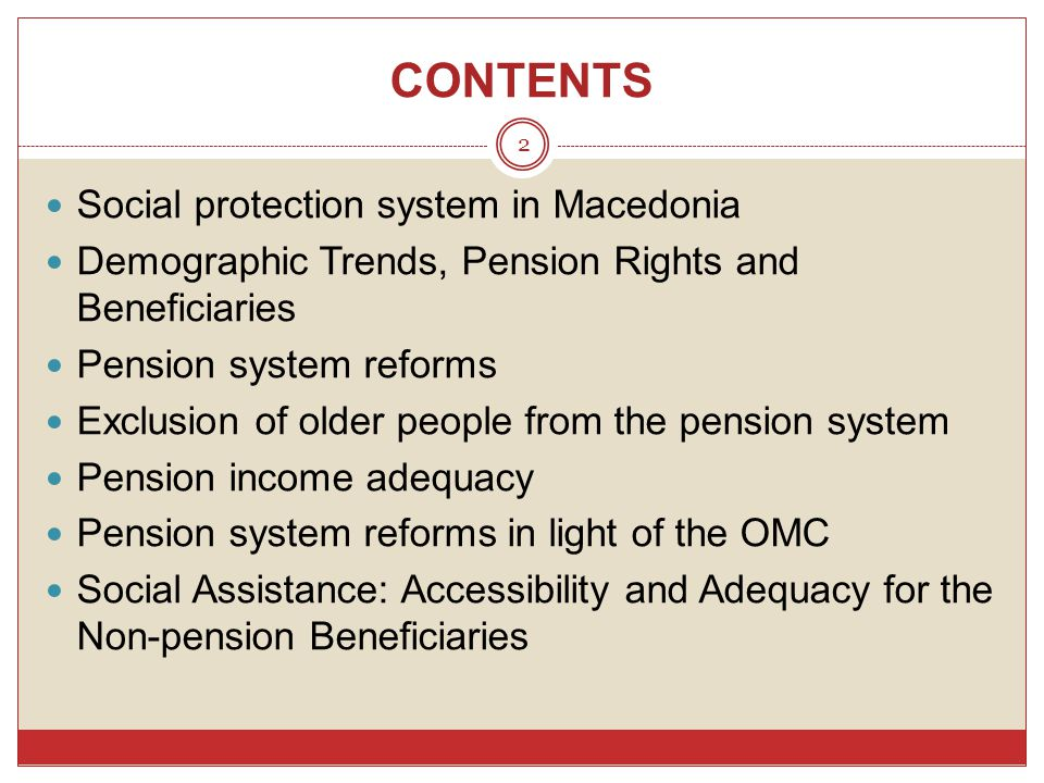 CONTENTS Social protection system in Macedonia Demographic Trends, Pension Rights and Beneficiaries Pension system reforms Exclusion of older people f