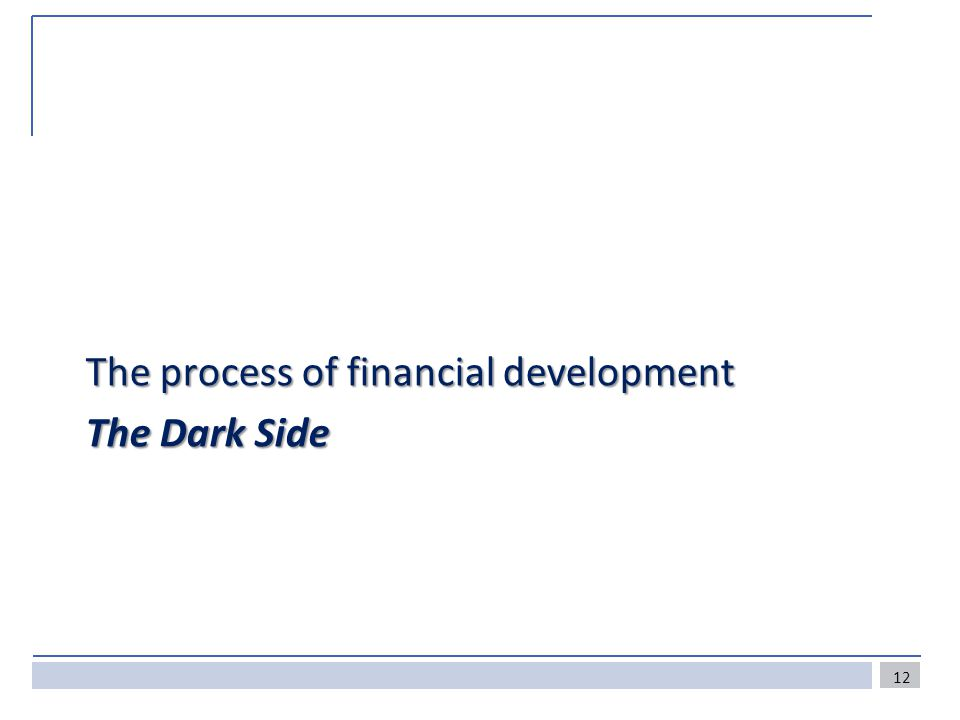 The process of financial development The Dark Side 12