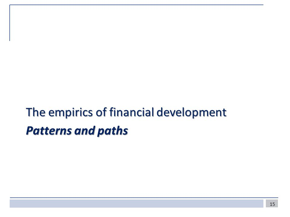 The empirics of financial development Patterns and paths 15