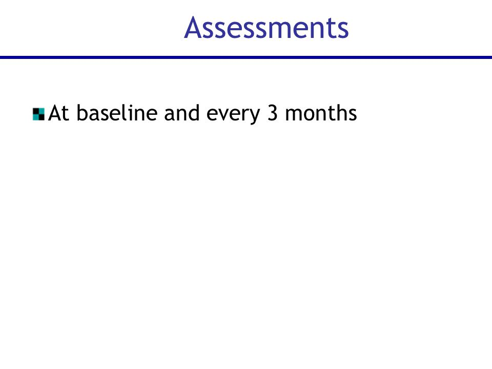 Assessments At baseline and every 3 months