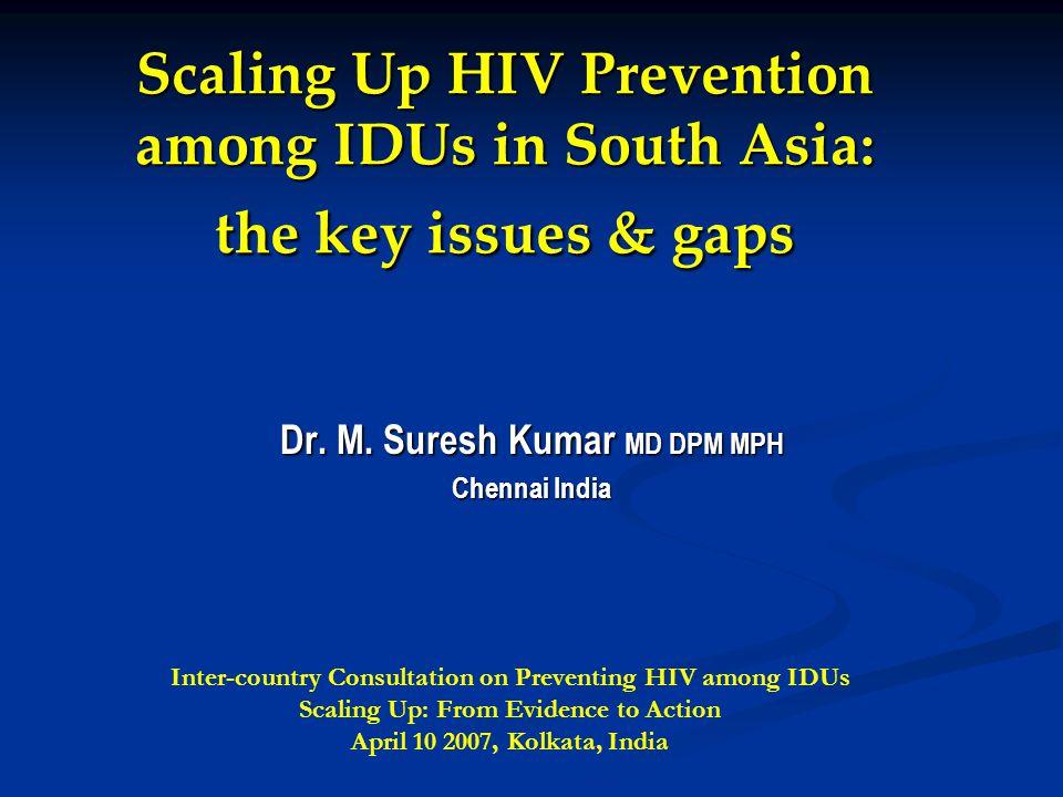 Diffusion of injecting drug use in South Asia Bhutan (N = 200) Bangladesh (N = 1090) India (N = 5800) Nepal (N = 1330) Sri Lanka (N = 1045) Ever injected 37 (18.5%) 300 (28%) 3562 (62.1%) 1060 (80.2%) 39 (3.8%) Ever Injected heroin 3 (1.5%) 46 (4.3%) 1623 (28.3%) 606 (45.8%) 23 (2.3%) Ever Injected Buprenorphine 28 (14%) 295(27.5%)1466(25.6%) 1013 (76.6%) 6 (0.6%) Ever Injected Propoxyphene 32 (16%) 3 (0.3%) 1713(29.9%) 149 (11.3%) 39 (3.8%) UNODC ROSA, 2007