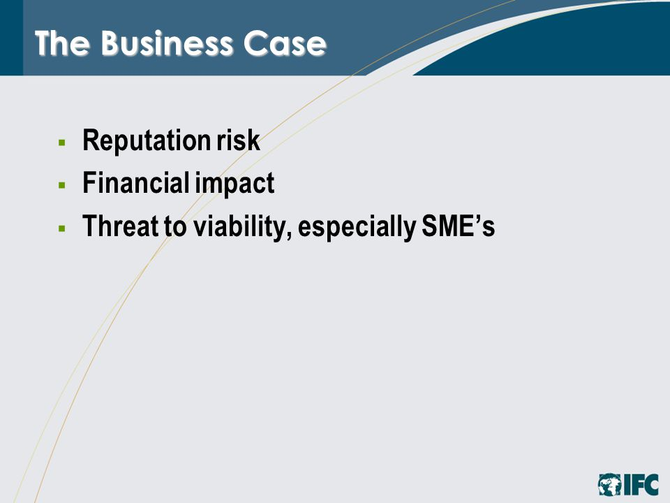  Reputation risk  Financial impact  Threat to viability, especially SME's The Business Case