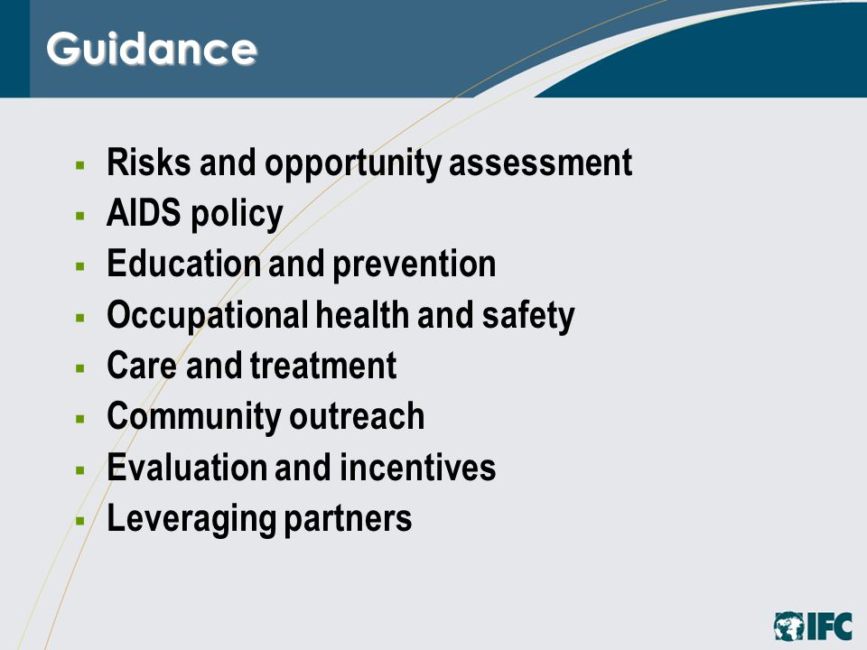 Guidance  Risks and opportunity assessment  AIDS policy  Education and prevention  Occupational health and safety  Care and treatment  Community outreach  Evaluation and incentives  Leveraging partners